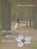 Heart Magick … Where Healing Begins