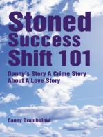 Stoned Success Shift 101
