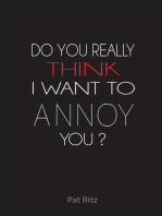 Do You Really Think I Want to Annoy You?