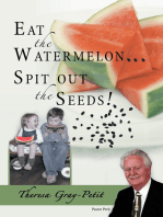 Eat the Watermelon ... Spit out the Seeds!