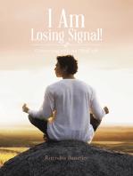 I Am Losing Signal!