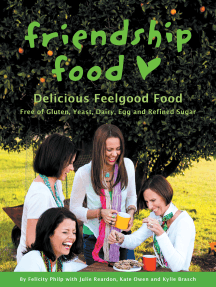 Friendship Food: Delicious Feelgood Food, Free of Gluten, Yeast, Dairy, Egg and Refined Sugar