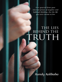The Lies Behind the Truth: Free Yourself from Your Internal Prison of Negative and Habitual Thinking…Live the Life You Were Meant to Live