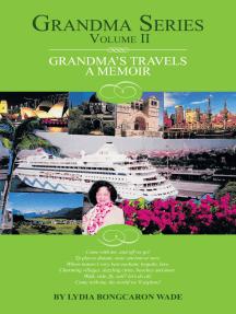 Grandma Series Volume Ii: Grandma's Travels  a Memoir