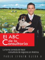 El Abc De La Consultoría: La Forma Correcta De Hacer Consultoría De Negocios En América.