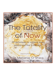 The Totality of Now: 30 Techniques to Achieve Inner Peace and Live in the Now