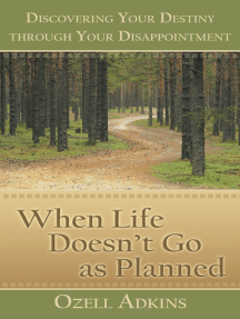 When Life Doesn'T Go as Planned: Discovering Your Destiny Through Your Disappointment