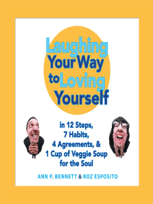 Laughing Your Way to Loving Yourself: In 12 Steps,  7 Habits,  4 Agreements,  &  1 Cup of Veggie Soup for the Soul