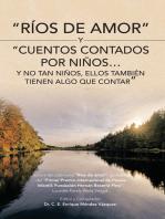 """""""Ríos De Amor"""" Y """"Cuentos Contados Por Niños…Y No Tan Niños, Ellos También Tienen Algo Que Contar"""""""