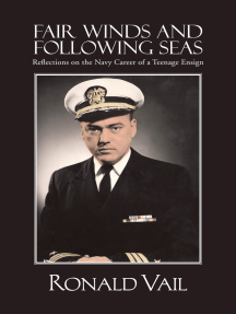 Fair Winds and Following Seas: Reflections on the Navy Career of a Teenage Ensign