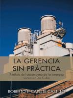 La Gerencia Sin Práctica: Análisis Del Desempeño De La Empresa Socialista En Cuba