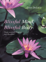 Blissful Mind, Blissful Body: Think Yourself Happier and Healthier