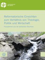 Reformatorische Einsichten zum Verhältnis von Theologie, Politik und Wirtschaft