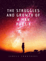 The Struggles and Growth of a Man Part 4