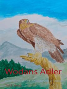 Wodans Adler: Naturmystische Gedichte 2012 - 2018