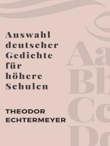 Auswahl deutscher Gedichte für höhere Schulen: Über 500 deutsche Klassiker in einem Gedichtband