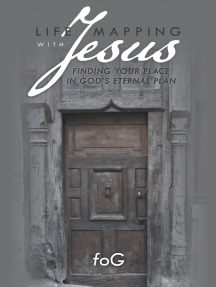 Life Mapping with Jesus: Finding Your Place in God'S Eternal Plan