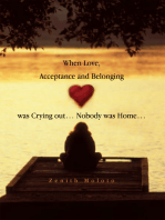 When Love, Acceptance and Belonging Was Crying Out… Nobody Was Home…