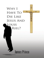 Why I Have to Die Like Jesus and Louis Riel?