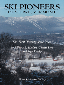 Ski Pioneers of Stowe, Vermont: The First Twenty-Five Years
