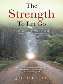 The Strength to Let Go: A Mother's Journey Through Her Son's Addiction