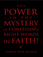 The Power in the Mystery of Confessing Right Words in Faith!