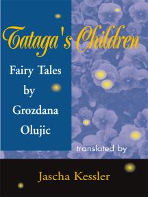 Tataga's Children: Fairy Tales by Grozdana Olujic