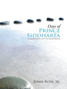 Days of Prince Siddharta: A Buddha's Life in Quatrains