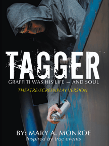 Tagger: Graffiti Was His Life -- and Soul (Theatre/Screenplay Version)