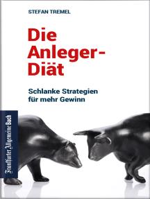 Die Anleger-Diät: Schlanke Strategien für mehr Gewinn: Investmenttipps für Privatanleger. Kostenfallen vermeiden und Geld anlegen für den sicheren Profit.