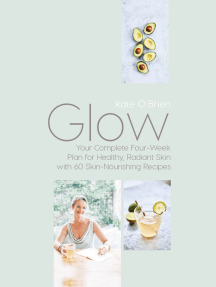 Glow: Your Complete Four-Week Plan for Healthy, Radiant Skin with 60 Skin-Nourishing Recipes