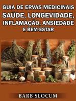 Guia de Ervas Medicinais: Saúde, Longevidade, Inflamação, Ansiedade e Bem-Estar