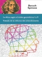 La ética según el orden geométrico I y II. Tratado de la reforma del entendimiento
