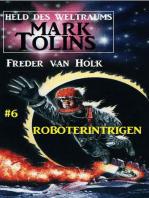 Roboterintrigen Mark Tolins - Held des Weltraums #6