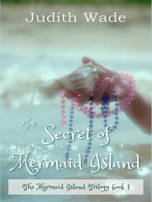 The Secret of Mermaid Island: The Mermaid Island Trilogy, #1