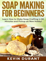 Soap Making For Beginners:Learn How to Make Soap Crafting in 90 Minutes and Pickup a New Hobby!