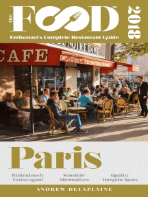 Paris - 2018 - The Food Enthusiast's Complete Restaurant Guide: The Food Enthusiast's Complete Restaurant Guide