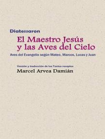 Diatessaron: El Maestro Jesús y las Aves del Cielo: Versión y traducción de los Textus receptus