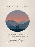 Aching Joy: Following God through the Land of Unanswered Prayer