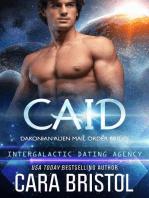 Caid: Dakonian Alien Mail Order Brides #3 (Intergalactic Dating Agency): Dakonian Alien Mail Order Brides, #3