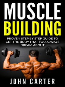 Muscle Building: Beginners Handbook - Proven Step By Step Guide To Get The Body You Always Dreamed About