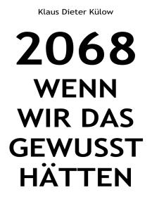 2068: Wenn wir das gewusst hätten