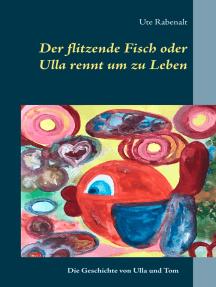Der flitzende Fisch oder Ulla rennt um zu Leben