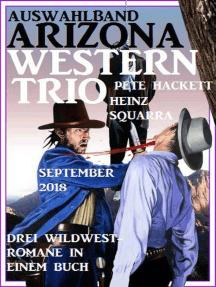 Auswahlband Arizona Western Trio September 2018: Drei Wildwest-Romane in einem Buch
