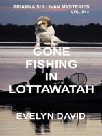 Gone Fishing in Lottawatah