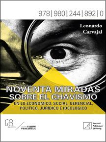 Noventa miradas sobre el chavismo: En lo económico, social, gerencial, político, jurídico e ideológico
