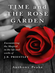 Time and The Rose Garden: Encountering The Magical In The Life And Works Of J.B. Priestley