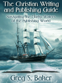 The Christian Writing and Publishing Guide: Navigating the Murky Waters of the Publishing World