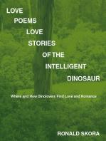 Love Poems, Love Stories of the Intelligent Dinosaur