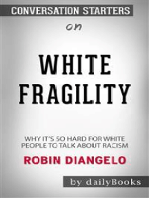 White Fragility: Why It's So Hard for White People to Talk About Racism by Robin DiAngelo | Conversation Starters